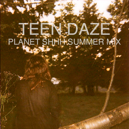 Planet SHHH's west coast ally Teen Daze did up a nice little summer mix for ...