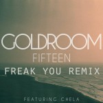 Goldroom feat. Chela – Fifteen (Freak You Remix).