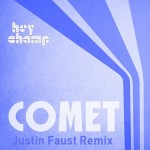 Hey Champ – Comet (Justin Faust Remix)
