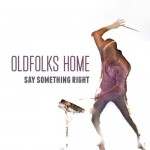 Oldfolks Home – Say Something Right