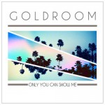 Goldroom – Only You Can Show Me (The Knocks Remix)