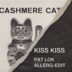 Cashmere Cat – Kiss Kiss (Pat Lok Allerg-Edit)