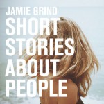 Jamie Grind – Short Stories About People
