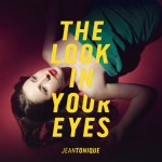 Jean Tonique – The Look in Your Eyes EP