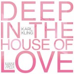 Karl Kling – Deep In The House Of Love