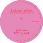 The Juan Maclean – Get Down (With My Love) [Edit]